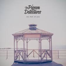 The Pigeon Detectives – We Met At Sea