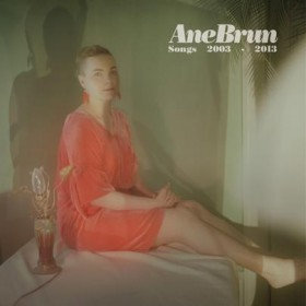 Ane Brun &#8211; Songs: 2003-2013