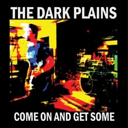 The Dark Plains – Come On And Get Some