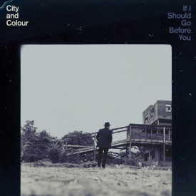 City and Colour – If I Should Go Before You